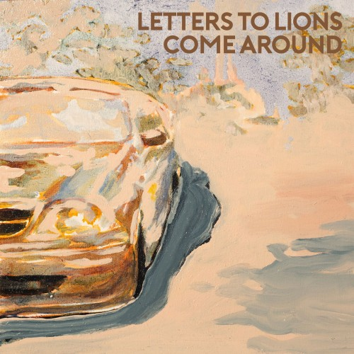 http://auteurresearch.com/wp-content/uploads/2017/10/Letters-to-Lions-Come-Around-Single-Cover-3000-72-dpi_preview-wpcf_500x500.jpg
